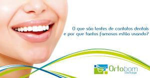 lentes-contato-dental-por-que-tantos-famosos-estao-usando-blog-ortobom-odontologia-curitiba-franquia-dentista