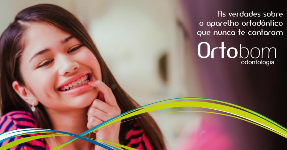 verdades-aparelho-ortodontico-que-nunca-te-contaram-blog-ortobom-odontologia-franquia-dentistas